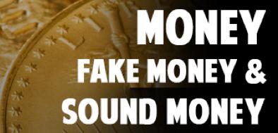 CORTEZ: Money, Fake Money, and Sound Money